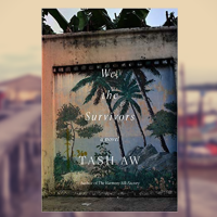 Jee reviews 'We, The Survivors' #WeTheSurvivors by @Tash_Aw #eARC #NetGalley #FSG #fiction #Malaysia