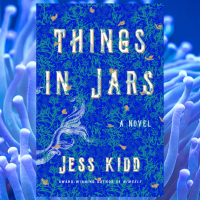 Jee reviews a stunning and enchanting #GothicFiction #ThingsInJars by @JessKiddHerself @AtriaBooks @NetGalley #NetGalley #eARC