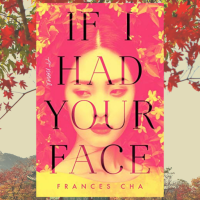 A novel that left a lasting impression on me. Jee reviews 'If I Had Your Face' by @Frances_H_Cha @RandomHouse #BallantineBooks #debutnovel #Seoul #SouthKorea #femalefriendship #plasticsurgery
