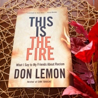 Jee's book review 'THIS IS THE FIRE: What I Say To My Friends About Racism' by Don Lemon @littlebrown #DonLemon #THISISTHEFIRE #bookreview #nonfiction #racism #americanhistory #booksbyPOC #booksbyblackauthors